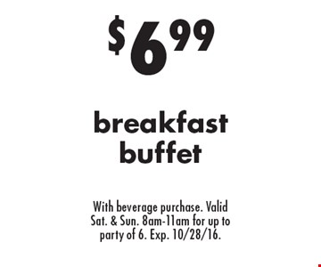$6.99 breakfast buffet With beverage purchase. Valid Sat. & Sun. 8am-11am for up to party of 6. Exp. 10/28/16.