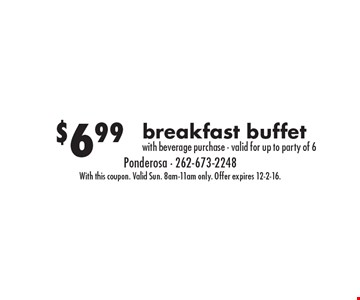 $6.99 breakfast buffet with beverage purchase - valid for up to party of 6. With this coupon. Valid Sun. 8am-11am only. Offer expires 12-2-16.