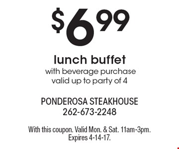 $6.99 lunch buffet with beverage purchase. Valid up to party of 4. With this coupon. Valid Mon. & Sat. 11am-3pm. Expires 4-14-17.