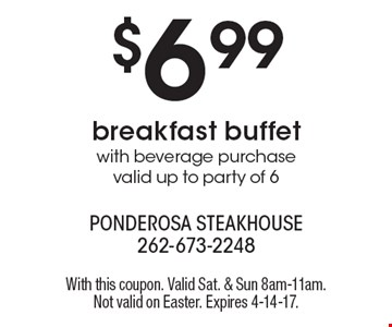$6.99 breakfast buffet with beverage purchase. Valid up to party of 6. With this coupon. Valid Sat. & Sun 8am-11am. Not valid on Easter. Expires 4-14-17.