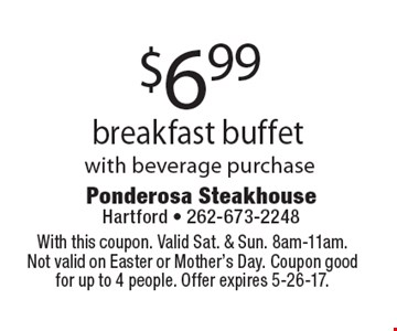 $6.99 breakfast buffet with beverage purchase. With this coupon. Valid Sat. & Sun. 8am-11am. Not valid on Easter or Mother's Day. Coupon good for up to 4 people. Offer expires 5-26-17.