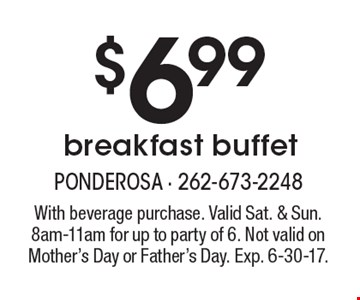 $6.99 breakfast buffet. With beverage purchase. Valid Sat. & Sun. 8am-11am for up to party of 6. Not valid on Mother's Day or Father's Day. Exp. 6-30-17.