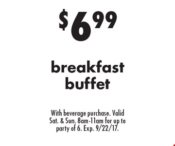 $6.99 breakfast buffet With beverage purchase. Valid Sat. & Sun. 8am-11am for up to party of 6. Exp. 9/22/17.