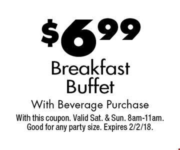 $6.99 Breakfast Buffet With Beverage Purchase. With this coupon. Valid Sat. & Sun. 8am-11am. Good for any party size. Expires 2/2/18.