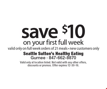 Save $10 on your first full week. Valid only on full week orders of 21 meals - new customers only. Valid only at location listed. Not valid with any other offers, discounts or promos. Offer expires 12-30-16.