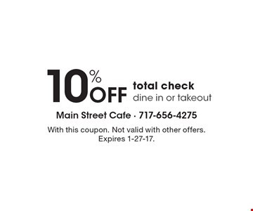 10% off total check. Dine in or takeout. With this coupon. Not valid with other offers. Expires 1-27-17.