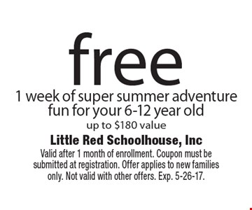 Free 1 week of super summer adventure fun for your 6-12 year old, up to $180 value. Valid after 1 month of enrollment. Coupon must be submitted at registration. Offer applies to new families only. Not valid with other offers. Exp. 5-26-17.