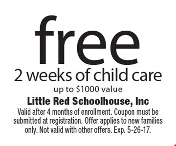 Free 2 weeks of child care up to $1000 value. Valid after 4 months of enrollment. Coupon must be submitted at registration. Offer applies to new families only. Not valid with other offers. Exp. 5-26-17.