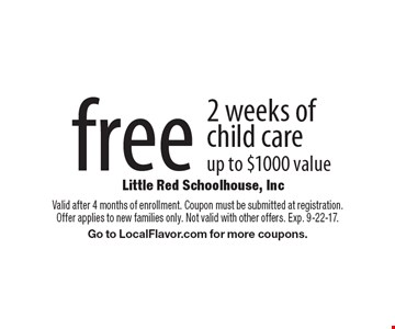 free 2 weeks of child care. Up to $1000 value. Valid after 4 months of enrollment. Coupon must be submitted at registration. Offer applies to new families only. Not valid with other offers. Exp. 9-22-17. Go to LocalFlavor.com for more coupons.