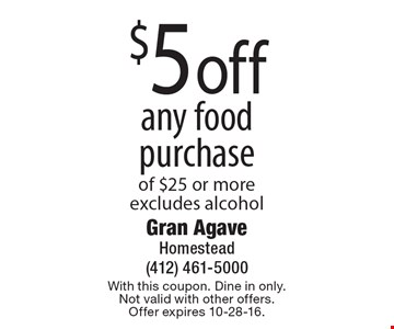 $5 off any food purchase of $25 or more, excludes alcohol. With this coupon. Dine in only. Not valid with other offers. Offer expires 10-28-16.