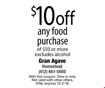 $10 off any food purchase of $50 or more. excludes alcohol. With this coupon. Dine in only. Not valid with other offers. Offer expires 12-2-16.