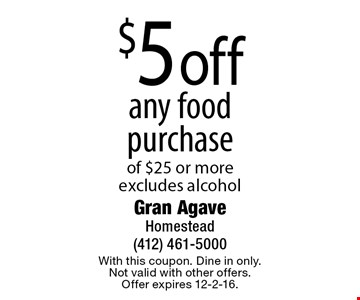 $5 off any food purchase of $25 or more. excludes alcohol. With this coupon. Dine in only. Not valid with other offers. Offer expires 12-2-16.