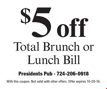 $5 off total brunch or lunch bill. With this coupon. Not valid with other offers. Offer expires 10-28-16.
