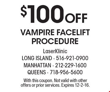 $100 Off VAMPIRE FACELIFT PROCEDURE. With this coupon. Not valid with other offers or prior services. Expires 12-2-16.