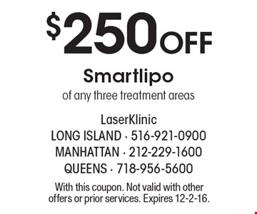 $250 Off Smartlipo of any three treatment areas. With this coupon. Not valid with other offers or prior services. Expires 12-2-16.