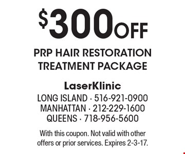 $300 off PRP hair restoration treatment package. With this coupon. Not valid with other offers or prior services. Expires 2-3-17.
