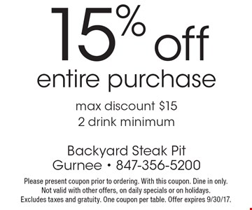15% off entire purchase max discount $152 drink minimum. Please present coupon prior to ordering. With this coupon. Dine in only. Not valid with other offers, on daily specials or on holidays. Excludes taxes and gratuity. One coupon per table. Offer expires 9/30/17.