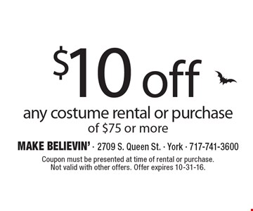 $10 off any costume rental or purchase of $75 or more. Coupon must be presented at time of rental or purchase. Not valid with other offers. Offer expires 10-31-16.
