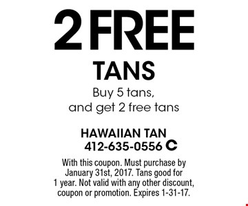 2 Free TANS Buy 5 tans, and get 2 free tans. With this coupon. Must purchase by January 31st, 2017. Tans good for 1 year. Not valid with any other discount, coupon or promotion. Expires 1-31-17.