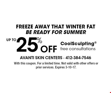 Freeze away that winter fat, be ready for summer. UP TO 25% Off CoolSculpting. Free consultations. With this coupon. For a limited time. Not valid with other offers or prior services. Expires 3-10-17.