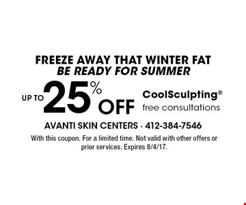 Freeze away that winter fat. Be ready for summer. UP TO 25% Off CoolSculpting. Free consultations. With this coupon. For a limited time. Not valid with other offers or prior services. Expires 8/4/17.