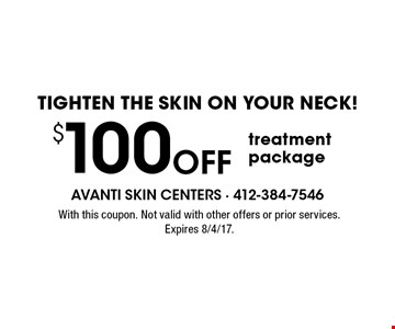 Tighten the skin on your neck! $100 Off treatment package. With this coupon. Not valid with other offers or prior services. Expires 8/4/17.