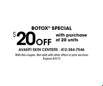 $20 Off BOTOX special with purchase of 20 units. With this coupon. Not valid with other offers or prior services. Expires 8/4/17.