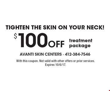 Tighten the skin on your neck! $100 Off treatment package. With this coupon. Not valid with other offers or prior services. Expires 10/6/17.