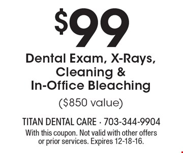 $99 Dental Exam, X-Rays, Cleaning & In-Office Bleaching ($850 value). With this coupon. Not valid with other offers or prior services. Expires 12-18-16.