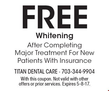 Free Whitening After Completing Major Treatment. For New Patients With Insurance. With this coupon. Not valid with other offers or prior services. Expires 5-8-17.