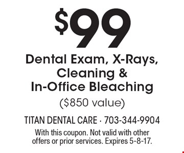 $99 Dental Exam, X-Rays, Cleaning & In-Office Bleaching ($850 value). With this coupon. Not valid with other offers or prior services. Expires 5-8-17.