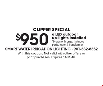 CLIPPER SPECIAL $950 6 LED outdoor up-lights installed *brown or bronze, includes parts, labor & transformer. With this coupon. Not valid with other offers or prior purchases. Expires 11-11-16.