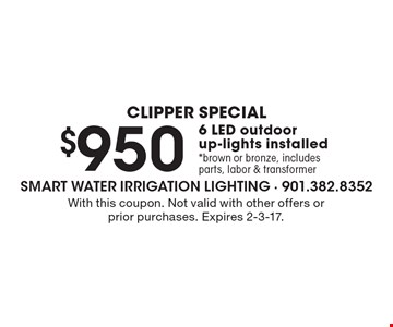 $950 6 LED outdoor up-lights installed. Brown or bronze, includes parts, labor & transformer. With this coupon. Not valid with other offers or prior purchases. Expires 2-3-17.