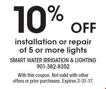 10% OFF installation or repair of 5 or more lights. With this coupon. Not valid with other offers or prior purchases. Expires 3-31-17.