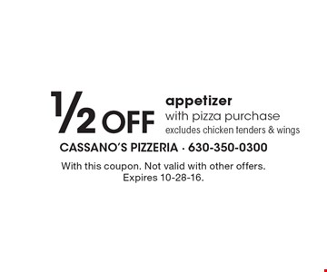 1/2 off appetizer with pizza purchase, excludes chicken tenders & wings. With this coupon. Not valid with other offers. Expires 10-28-16.