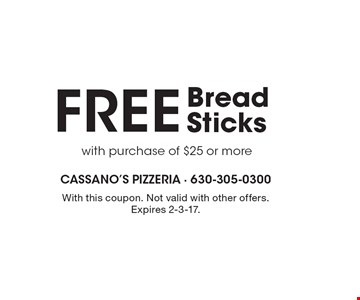 FREE Bread Sticks with purchase of $25 or more. With this coupon. Not valid with other offers. Expires 2-3-17.