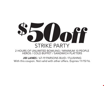 $50 off STRIKE PARTY. 2 hours of unlimited bowling/minimum 10 people. Heros/cold buffet/sandwich platters. With this coupon. Not valid with other offers. Expires 11/15/16.