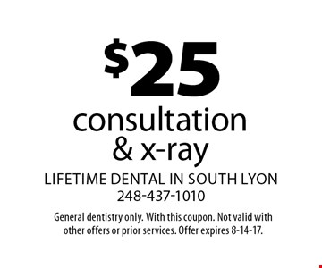 $25 consultation & x-ray. General dentistry only. With this coupon. Not valid with other offers or prior services. Offer expires 8-14-17.