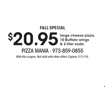 $20.95 large cheese pizza, 10 Buffalo wings & 2-liter soda. With this coupon. Not valid with other offers. Expires 11/11/16.