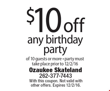 $10 off any birthday party of 10 guests or more, party must take place prior to 12/2/16. With this coupon. Not valid with other offers. Expires 12/2/16.