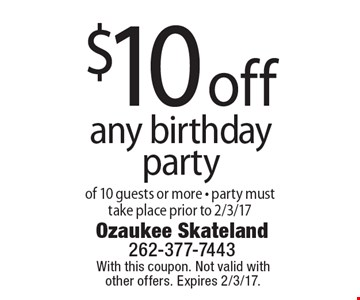 $10 off any birthday party of 10 guests or more. Party must take place prior to 2/3/17. With this coupon. Not valid with other offers. Expires 2/3/17.