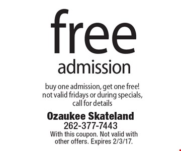 Free admission. Buy one admission, get one free! Not valid Fridays or during specials, call for details. With this coupon. Not valid with other offers. Expires 2/3/17.