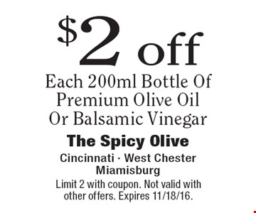 $2 off Each 200ml Bottle Of Premium Olive Oil Or Balsamic Vinegar. Limit 2 with coupon. Not valid with other offers. Expires 11/18/16.