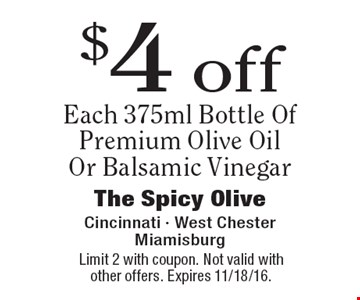 $4 off Each 375ml Bottle Of Premium Olive Oil Or Balsamic Vinegar. Limit 2 with coupon. Not valid with other offers. Expires 11/18/16.