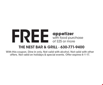 Free appetizer with food purchase of $25 or more. With this coupon. Dine in only. Not valid with alcohol. Not valid with other offers. Not valid on holidays & special events. Offer expires 6-1-17.