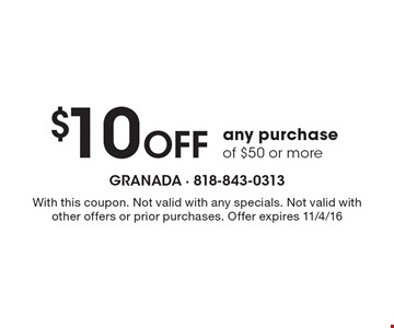 $10 Off any purchase of $50 or more. With this coupon. Not valid with any specials. Not valid with other offers or prior purchases. Offer expires 11/4/16
