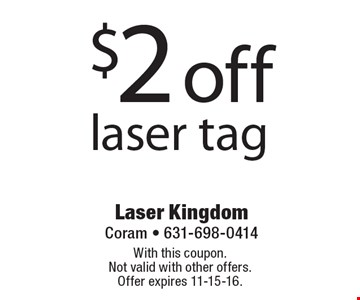 $2 off laser tag. With this coupon.Not valid with other offers.  Offer expires 11-15-16.