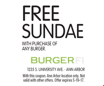 Free Sundae With Purchase Of Any Burger. With this coupon. Ann Arbor location only. Not valid with other offers. Offer expires 2-3-17.