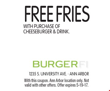 Free Fries With Purchase Of Cheeseburger & Drink. With this coupon. Ann Arbor location only. Not valid with other offers. Offer expires 2-3-17.