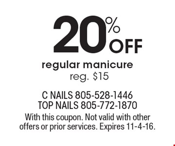 20% Off regular manicure, reg. $15. With this coupon. Not valid with other offers or prior services. Expires 11-4-16.